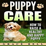 Puppy Care: How to Raise a Healthy and Happy Puppy | Grace Bell