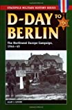 D-Day to Berlin: The Northwest Europe Campaign, 1944-45 (Stackpole Military History)