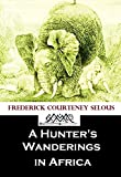 A Hunter's Wanderings in Africa: Being a Narrative of Nine Years Spent Amongst the Game of the Far Interior of South Africa, Containing Accounts of Explorations Beyond the Zambesi, on the River Chobe