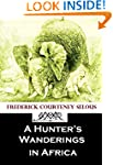 A Hunter's Wanderings in Africa: Bein...