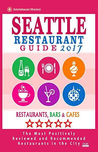 Seattle Restaurant Guide 2017: Best Rated Restaurants in Seattle, Washington - 500 Restaurants, Bars and Cafés recommended for Visitors, 2017 (Restaurants In Seattle compare prices)