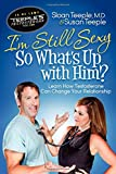 img - for I'm Still Sexy So What's Up with Him?: Learn How Testosterone Can Change Your Relationship book / textbook / text book
