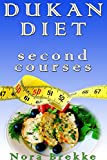 Dukan Diet Second Courses: Top 30 Recipes of Second Courses, Weight Loss with Dukan Diet Book, Dukan Cookbook with Pictures