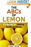 The ABCs of Lemon: DIY Recipes for Cleaning, Health, and Beauty (Household Hacks & Organizing)