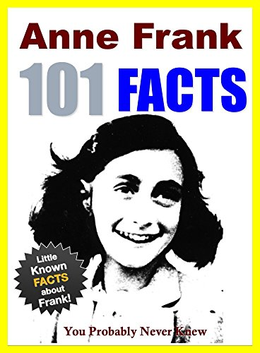 101 Facts... Anne Frank: 101 Facts About Anne Frank You ...