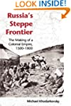 Russia's Steppe Frontier: The Making...