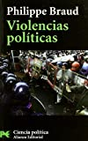 Violencias pol¡ticas / Political Violence (Ciencias Sociales;Ÿciencia Pol¡tica / Social Sciences, Political Science) (Spanish Edition) (8420660388) by Braud, Philippe