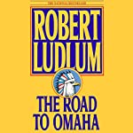 The Road to Omaha: A Novel (       UNABRIDGED) by Robert Ludlum Narrated by Scott Brick