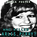 Who Killed Arlis Perry? | Darla Foster