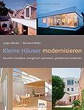Kleine Häuser modernisieren: Räumlich erweitern, energetisch optimieren, gestalterisch aufwerten