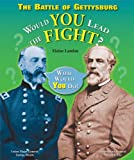 The Battle of Gettysburg: Would You Lead the Fight? (What Would You Do? (Enslow))