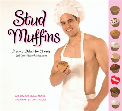 Stud Muffins: Luscious, Delectable, Yummy (and Good Muffin Recipes, too!)