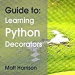 Guide To: Learning Python Decorators: Python Guides | Matt Harrison