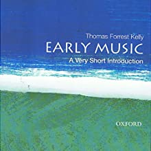 Early Music: A Very Short Introduction  (       UNABRIDGED) by Thomas Forrest Kelly Narrated by Alex Hyde-White