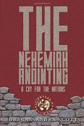 The Nehemiah Anointing - A Cry for the Nations 12 Insights for Todays Nehemiah Intercessors [Scott, Dr Cassandra] (Tapa Blanda)