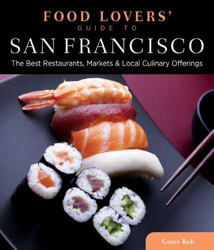 Food Lovers' Guide to San Francisco: The Best Restaurants, Markets & Local Culinary Offerings (Food Lovers' Series)