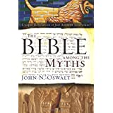 The Bible among the Myths: Unique Revelation or Just Ancient Literature? ~ John Oswalt