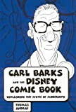 Carl Barks and the Disney Comic Book: Unmasking the Myth of Modernity (Great Comics Artists Series)
