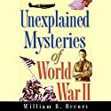 Unexplained Mysteries of World War II (       UNABRIDGED) by William B. Breuer Narrated by Tom Perkins