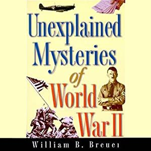 Unexplained Mysteries of World War II | [William B. Breuer]