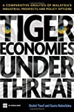 img - for Tiger Economies Under Threat: A Comparative Analysis of Malaysia's Industrial Prospects and Policy Options book / textbook / text book
