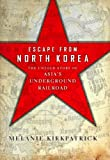 Escape from North Korea: The Untold Story of Asias Underground Railroad