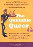 img - for The Quotable Queer: Fabulous Wit and Wisdom from the Gays, the Straight, and Everybody In-Between book / textbook / text book