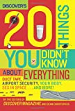 The Editors of Discover Magazine Discover's 20 Things You Didn't Know About Everything: Duct Tape, Airport Security, Your Body, Sex in Space...and More!: Duct Tape, Airport Security, Lab Accidents, Sex in Space...and More!