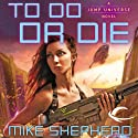 To Do or Die: Jump Universe, Book 4 Audiobook by Mike Shepherd Narrated by Michael McConnahie
