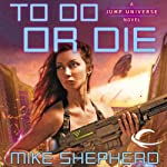 To Do or Die: Jump Universe, Book 4 (       UNABRIDGED) by Mike Shepherd Narrated by Michael McConnahie