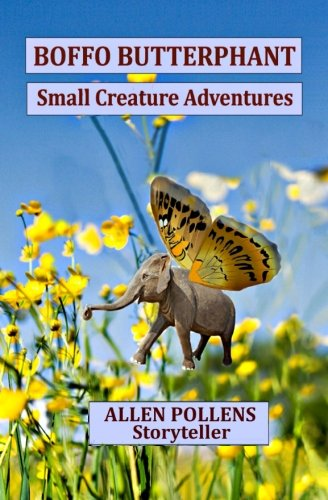 Boffo Butterphant: Small Creature Adventures