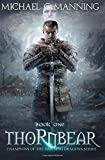 Thornbear: Book 1 (Champions of the Dawning Dragons) (Volume 1)