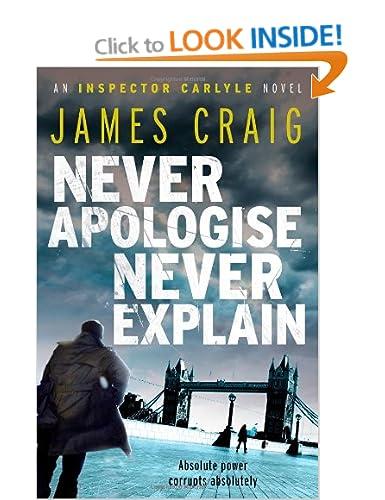 Never Apologise, Never Explain (Inspector Carlyle Novel) - James Craig