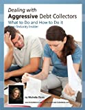 Michelle Dunn Dealing with Aggressive Debt Collectors, what to do and how to do it: If you are in debt and need some help...this book is for you.
