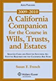A California Companion for the Course in Wills, Trusts, and Estates: Selected Cases and Statutes Including All Statutes Required for the California Bar Exam, 2009-2010