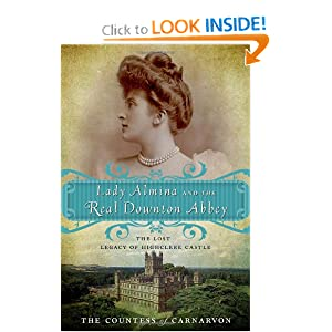 Lady Almina and the Real Downton Abbey: The Lost Legacy of Highclere Castle [Paperback]