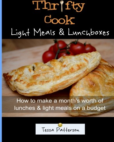 Thrifty Cook Light Meals & Lunchboxes: How To Make A Month's Worth Of Lunches & Light Meals On A Budget (Volume 2) by Mrs Tessa Patterson