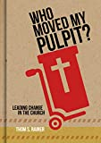 img - for Who Moved My Pulpit?: Leading Change in the Church book / textbook / text book