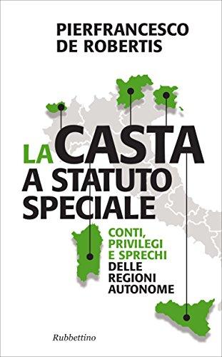La casta a statuto speciale Conti privilegi e sprechi delle Regioni autonome Problemi aperti PDF