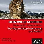Dein Wille geschehe: Führung für Unternehmer. Der Weg zu Selbstbestimmung und Freiheit   Stefan Merath