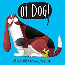 Oi Dog! Audiobook by Kes Gray, Claire Gray Narrated by David Mitchell