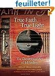 True Faith, True Light: The Devotiona...