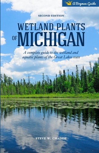 Wetland Plants of Michigan: A Complete Guide to the Wetland and Aquatic Plants of the Great Lakes State