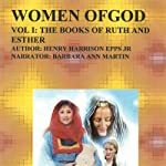 Women of God, Volume I: The Book of Ruth and Esther | Henry Harrison Epps Jr