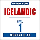 Pimsleur Icelandic Level 1 Lessons 6-10: Learn to Speak and Understand Icelandic with Pimsleur Language Programs Rede von  Pimsleur Gesprochen von:  Pimsleur