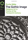 The Gothic Image: Religious Art in France of the Thirteenth Century (Icon Editions) (0064300323) by Emile Male