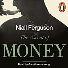 The Ascent of Money: A Financial History of the World Audiobook by Niall Ferguson Narrated by Gareth Armstrong