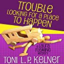 Trouble Looking for a Place to Happen: Laura Fleming, Book 3 Audiobook by Toni L.P. Kelner Narrated by Gayle Hendrix