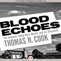 Blood Echoes: The Infamous Alday Mass Murder and Its Aftermath Audiobook by Thomas H. Cook Narrated by Kris Koscheski