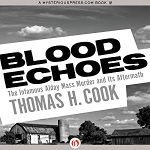 Blood Echoes: The Infamous Alday Mass Murder and Its Aftermath | [Thomas H. Cook]